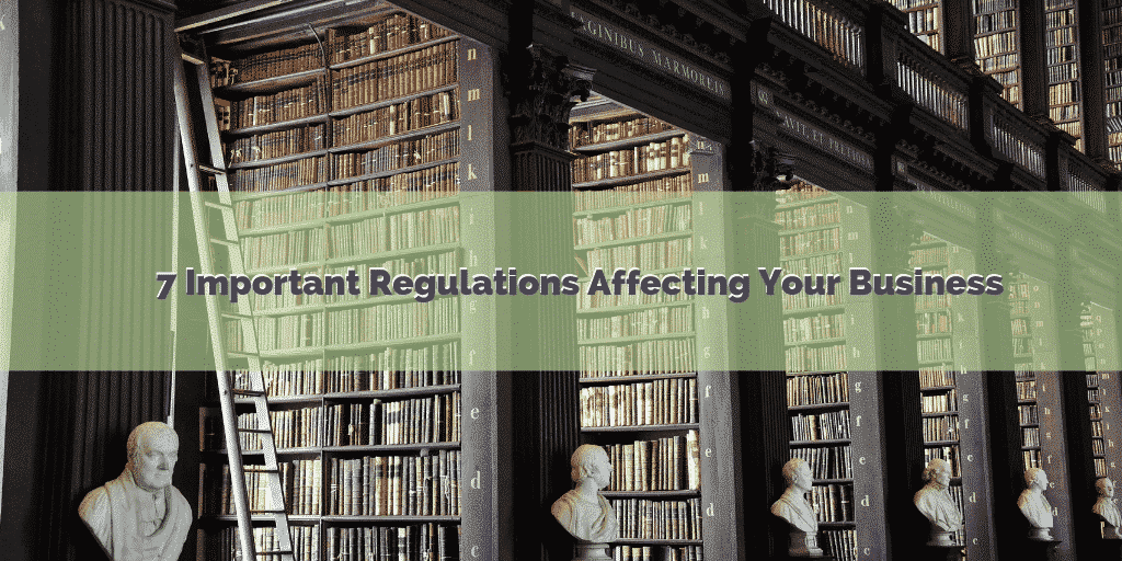 7 Important Regulations Affecting Your Business