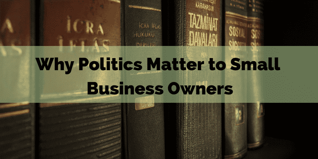 Why Politics Matter to Small Business Owners